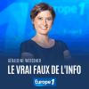Podcast Europe 1 Le vrai-faux de l'info par Géraldine Woessner
