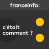 France Info podcast C'était Comment avec Nathalie Bourrus