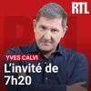 RTL podcast L'invité de 7h20 avec Yves Calvi