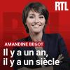 RTL podcast Il y a un an, il y a un siècle avec Amandine Begot