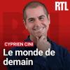RTL podcast Le monde de demain avec Cyprien Cini
