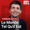 RTL podcast Le monde tel qu'il est avec Thomas Sotto