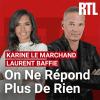 RTL podcast On ne répond plus de rien avec Karine Le Marchand et Laurent Baffie