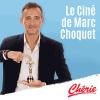 Chérie podcast Le ciné de Marc Choquet