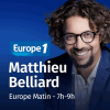Europe 1 podcast Europe Matin - 7h-9h avec Matthieu Belliard