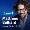 Europe 1 podcast Europe Matin - 7h-9h avec Matthieu Belliard