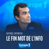 Europe 1 podcast Le fin mot de l'info avec Raphaël Enthoven