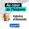 Europe 1 podcast Au coeur de l'histoire avec Fabrice D'Almeida