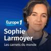 Europe 1 podcast Carnets du monde avec Sophie Larmoyer