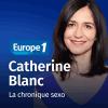 Europe 1 podcast La chronique sexo avec Catherine Blanc
