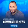 Europe 1 podcast Commandeur News avec Jérôme Commandeur