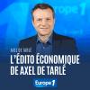 Europe1 podcast L'édito économique d'Axel de Tarlé
