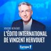 Europe1 podcast L'édito international avec Vincent Hervouët