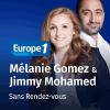 Europe 1 podcast Sans rendez-vous avec Jimmy Mohamed, Mélanie Gomez