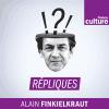 France culture podcast Répliques avec Alain Finkielkraut