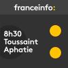 France Info podcast 08h30 Toussaint Aphatie