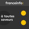 France Info podcast A toutes saveurs avec Laurent Mariotte