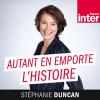 France Inter podcast Autant En Emporte L'Histoire avec Stéphanie Duncan