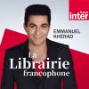 France Inter podcast La Librairie francophone avec Emmanuel Khérad
