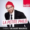 France Inter podcast La petite philo de Thibault de Saint-Maurice avec Thibault de Saint-Maurice