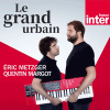 France Inter podcast Le grand urbain avec Eric Metzger, Quentin Margot
