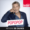 France inter podcast Popopop avec  Antoine de Caunes