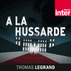 France Inter podcast À la hussarde avec Thomas Legrand