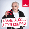 France Inter podcast Albert Algoud a tout compris avec Albert Algoud