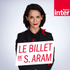 France Inter podcast Le billet de Sophia Aram france inter avec Sophia Aram