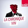 France Inter podcast La Chronique vin avec Jérôme Gagnez