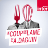 France Inter podcast Le coup de lame d'Arnaud Daguin