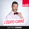 France Inter podcast L'Édito carré avec Mathieu Vidard