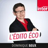 France Inter podcast L'Édito éco avec Dominique Seux
