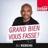 France Inter podcast Grand bien vous fasse ! avec Ali Rebeihi