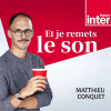France Inter podcast Et je remets le son avec Matthieu Conquet