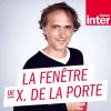 France Inter podcast La fenêtre de la Porte avec Xavier de la Porte