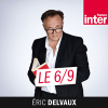 Podcast le Le 6/9 France Inter avec Eric Delvaux