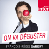 France Inter podcast On va déguster avec Dominique Hutin, Elvira Masson, François-Régis Gaudry