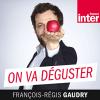 France Inter podcast On va déguster avec Dominique Hutin, Elvira Masson, François-Régis Gaudry