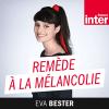 France Inter podcast Remède à la mélancolie avec Eva Bester