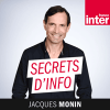 France Inter podcast Secrets d'info avec Jacques Monin
