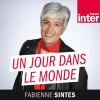 France Inter podcast Un jour dans le monde avec Fabienne Sintès
