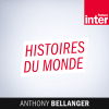 Podcast Histoires du monde France Inter avec Anthony Bellanger