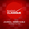 Radio Classique podcast Journal imprévisible avec Renaud Blanc
