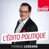 Podcast L'édito politique France Inter avec Thomas Legrand