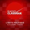 Radio Classique podcast L'édito politique avec Guillaume Tabard
