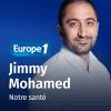 Europe 1 podcast Notre santé Jimmy Mohamed