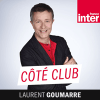 France Inter podcast Coté club avec Laurent Goumarre