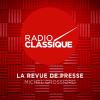 Radio Classique podcast La revue de presse avec Michel Grossiord