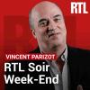 Podcast RTL Soir Week End Vincent Parizot